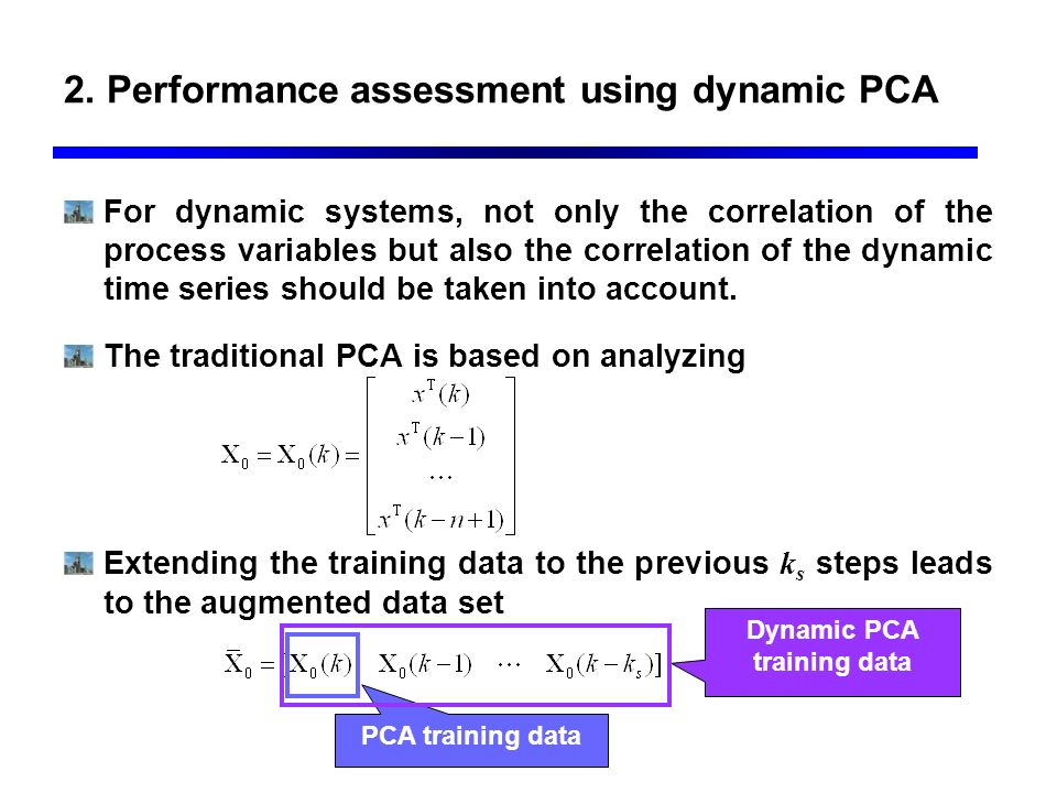 2. Performance assessment using dynamic PCA For dynamic systems, not only the correlation of the process variables but also the correlation of the dyn