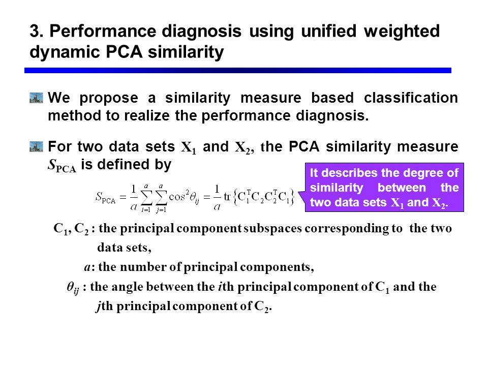 3. Performance diagnosis using unified weighted dynamic PCA similarity We propose a similarity measure based classification method to realize the perf