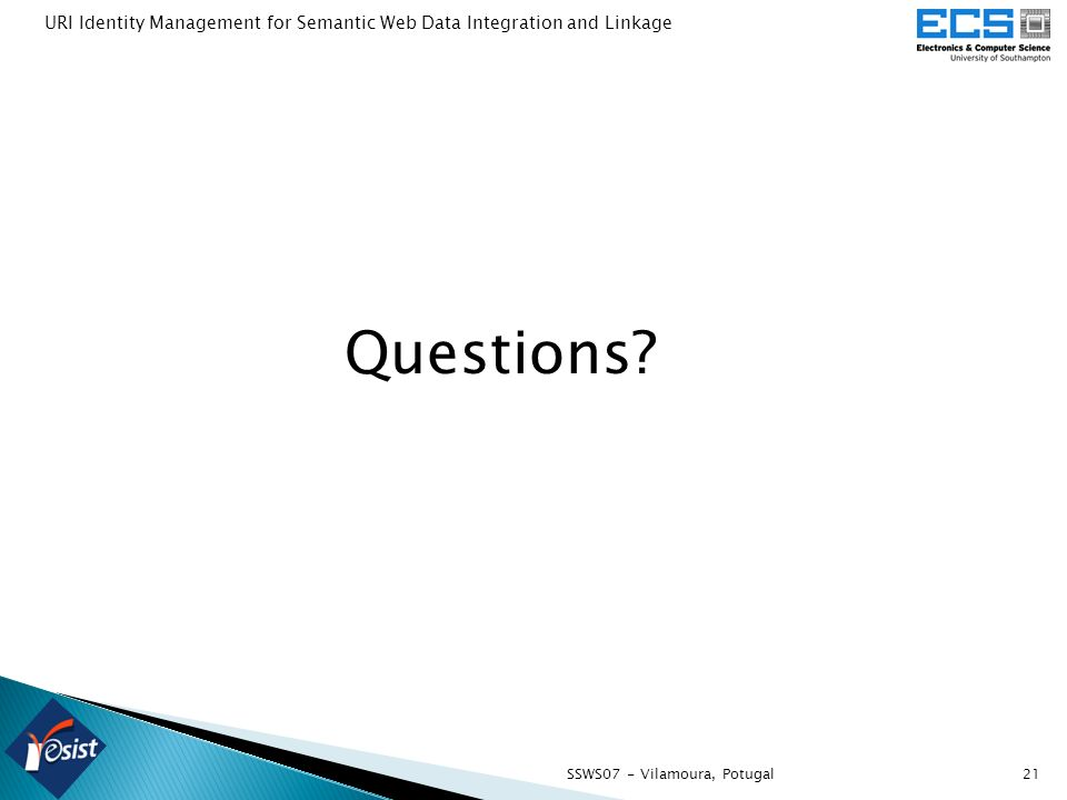 SSWS07 - Vilamoura, Potugal21 Questions? URI Identity Management for Semantic Web Data Integration and Linkage