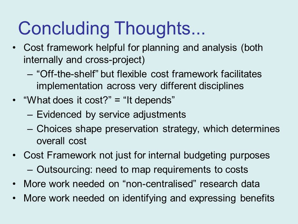 Concluding Thoughts... Cost framework helpful for planning and analysis (both internally and cross-project) –Off-the-shelf but flexible cost framework