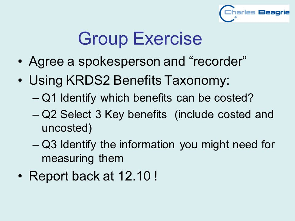 Group Exercise Agree a spokesperson and recorder Using KRDS2 Benefits Taxonomy: –Q1 Identify which benefits can be costed.