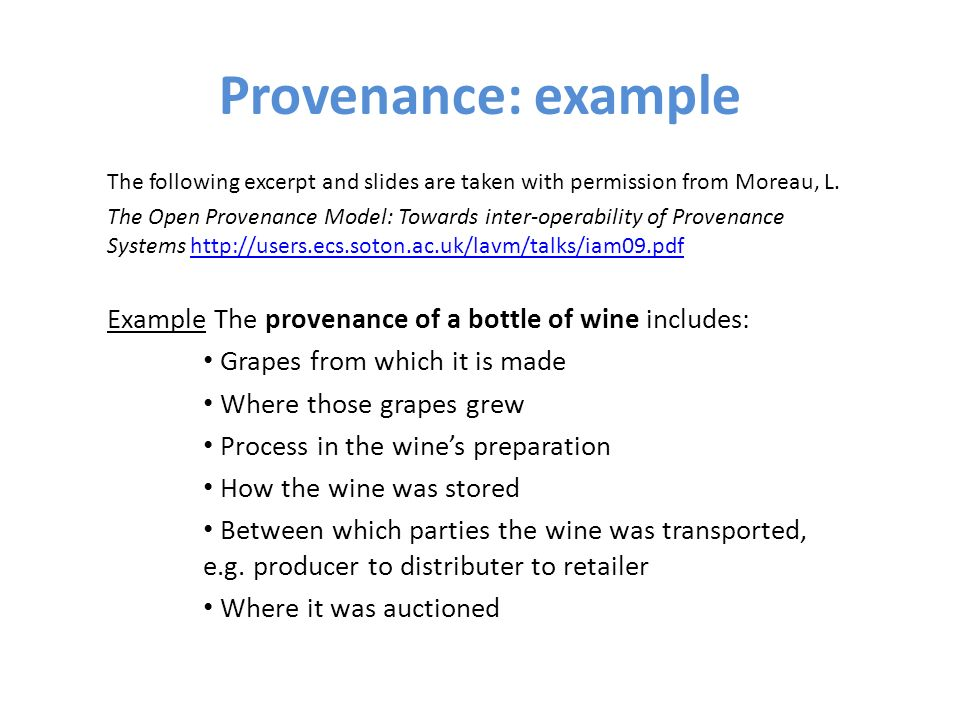 Provenance: example The following excerpt and slides are taken with permission from Moreau, L.