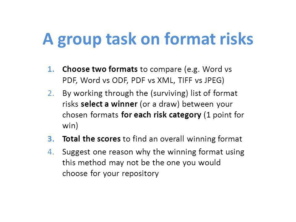 A group task on format risks 1.Choose two formats to compare (e.g.