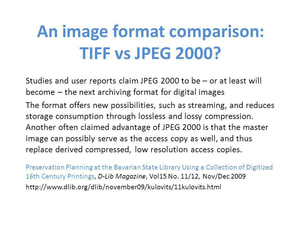 An image format comparison: TIFF vs JPEG 2000? Studies and user reports claim JPEG 2000 to be – or at least will become – the next archiving format fo
