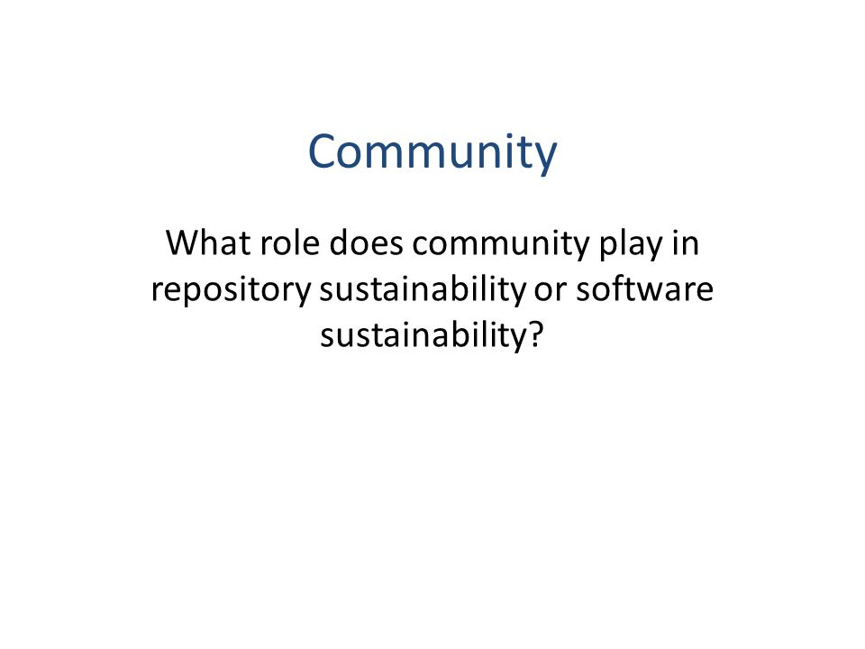 Community What role does community play in repository sustainability or software sustainability