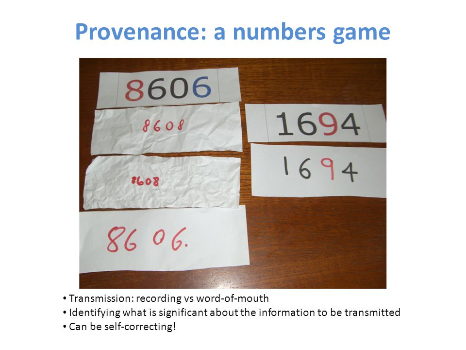 Provenance: a numbers game Transmission: recording vs word-of-mouth Identifying what is significant about the information to be transmitted Can be sel