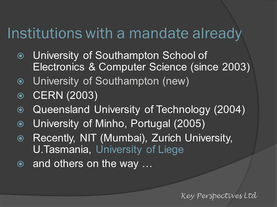 Institutions with a mandate already University of Southampton School of Electronics & Computer Science (since 2003) University of Southampton (new) CERN (2003) Queensland University of Technology (2004) University of Minho, Portugal (2005) Recently, NIT (Mumbai), Zurich University, U.Tasmania, University of Liege and others on the way … Key Perspectives Ltd