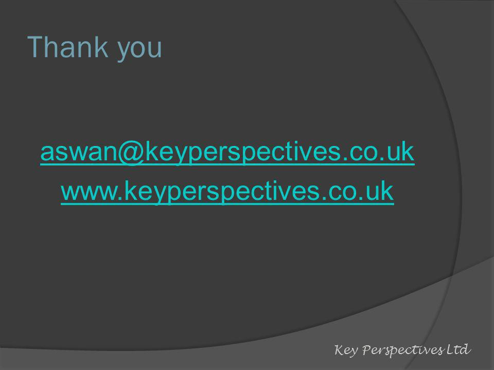Thank you aswan@keyperspectives.co.uk www.keyperspectives.co.uk Key Perspectives Ltd