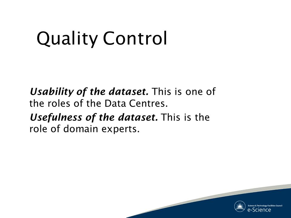 Quality Control Usability of the dataset.This is one of the roles of the Data Centres.