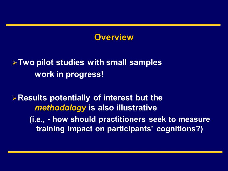 Overview Two pilot studies with small samples work in progress.