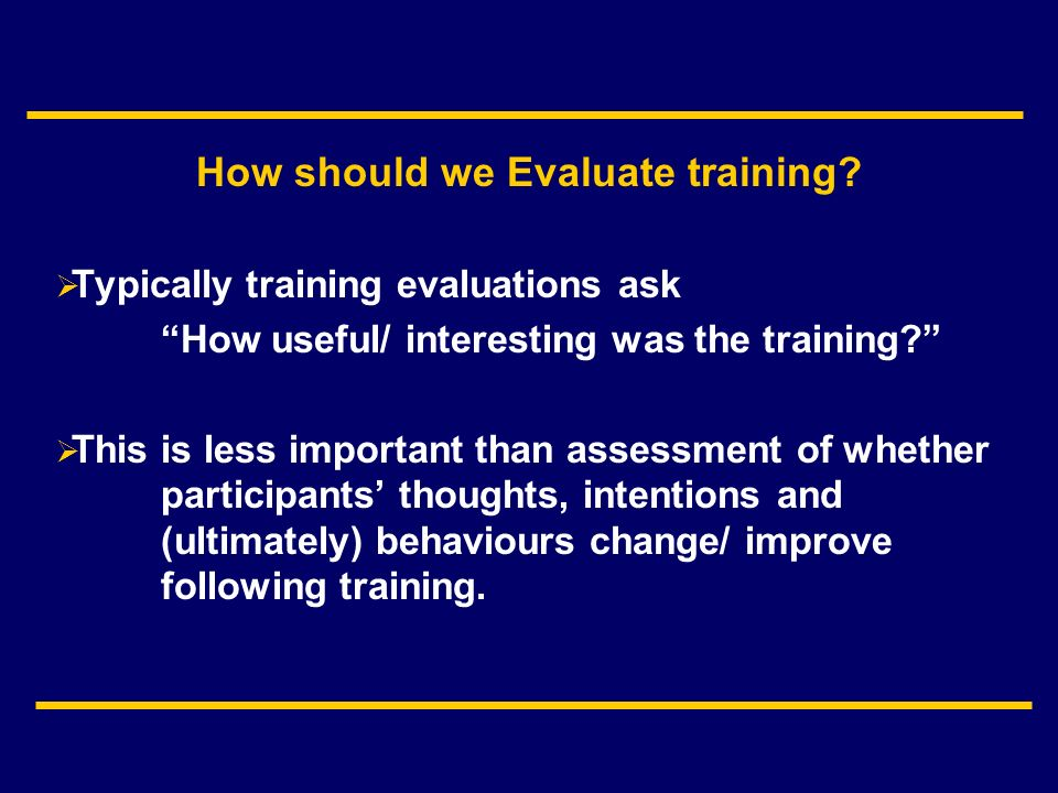 How should we Evaluate training.