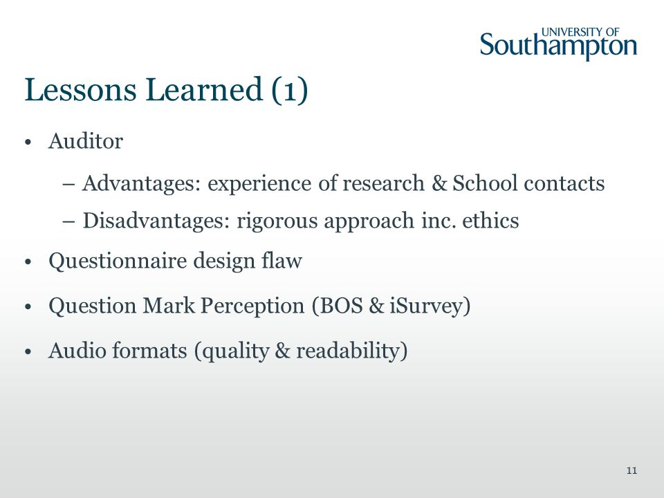 11 Lessons Learned (1) Auditor –Advantages: experience of research & School contacts –Disadvantages: rigorous approach inc.
