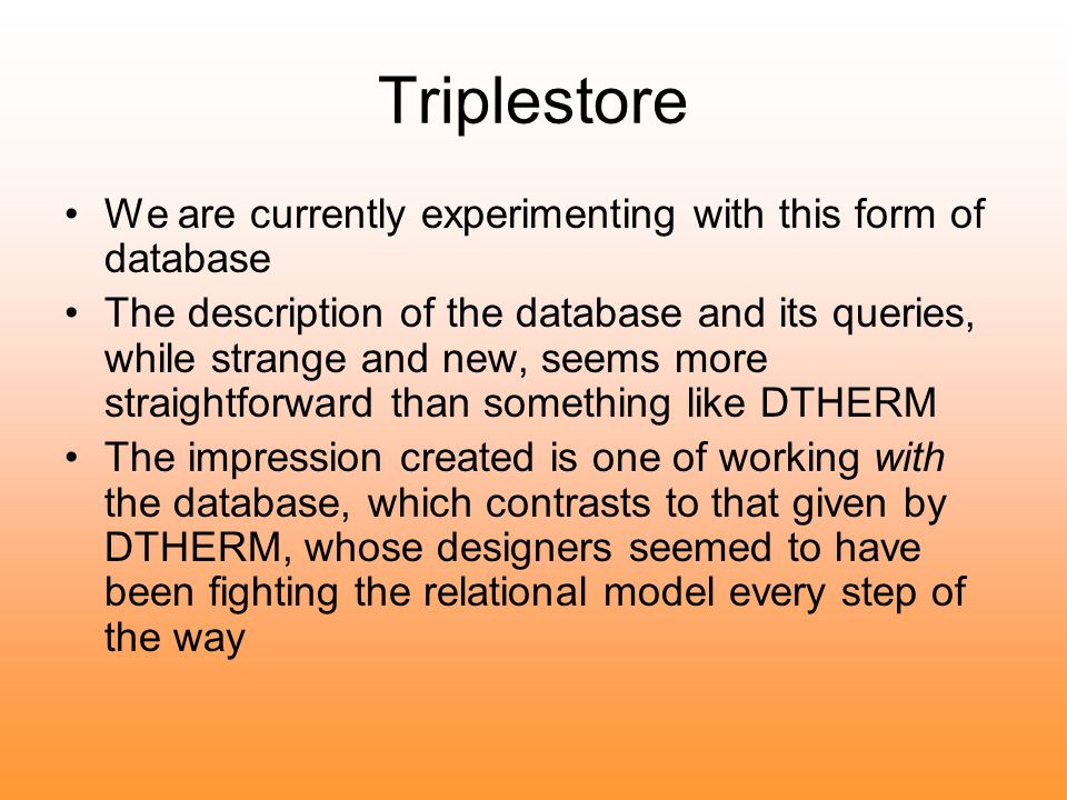 Triplestore We are currently experimenting with this form of database The description of the database and its queries, while strange and new, seems mo