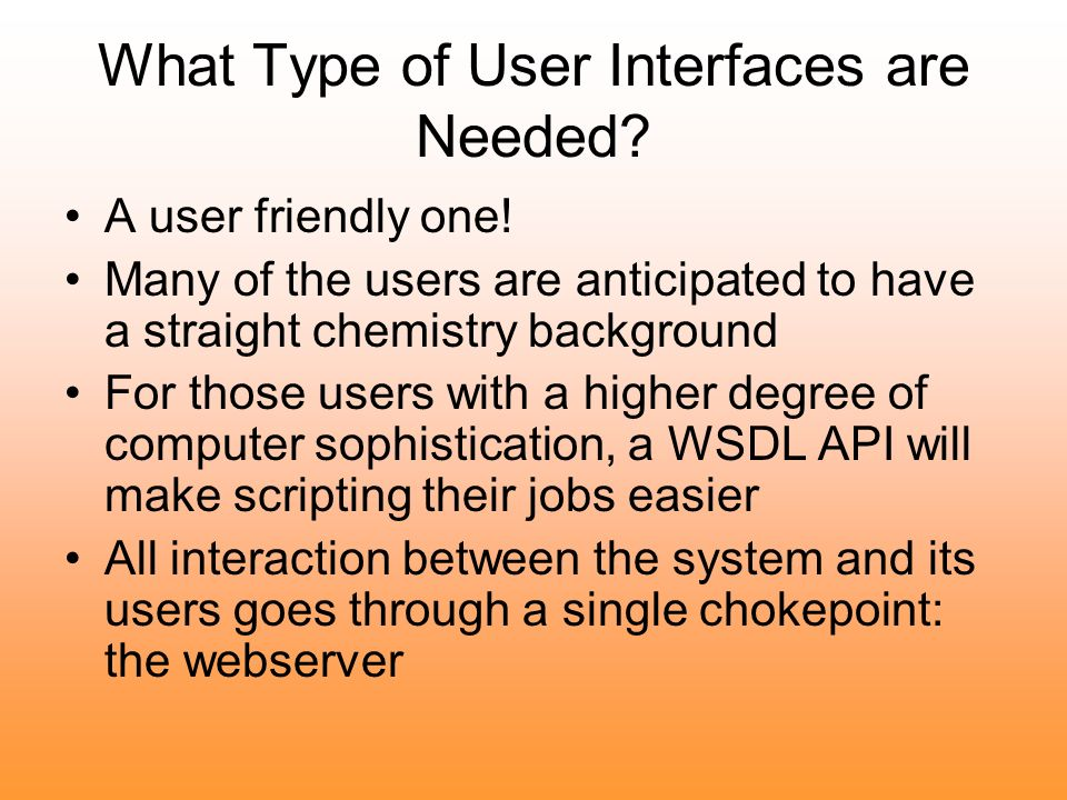 What Type of User Interfaces are Needed? A user friendly one! Many of the users are anticipated to have a straight chemistry background For those user