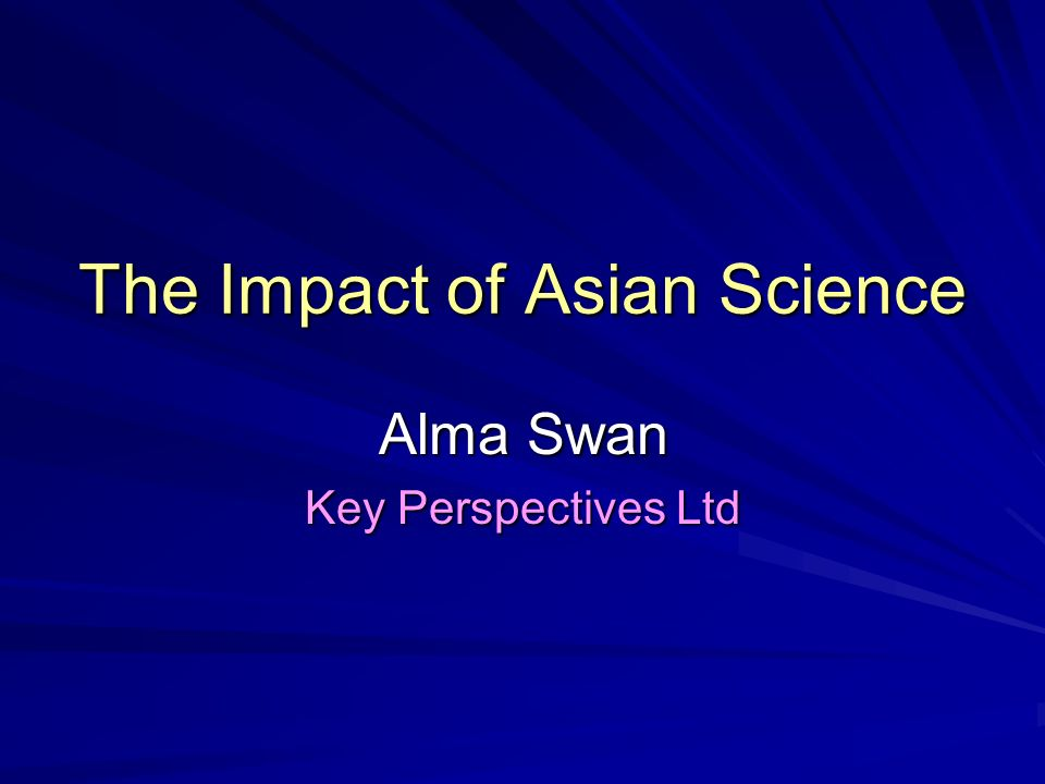 The Impact of Asian Science Alma Swan Key Perspectives Ltd