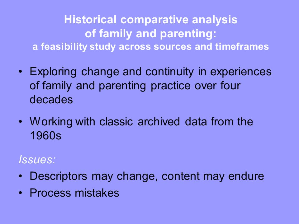 Historical comparative analysis of family and parenting: a feasibility study across sources and timeframes Exploring change and continuity in experien