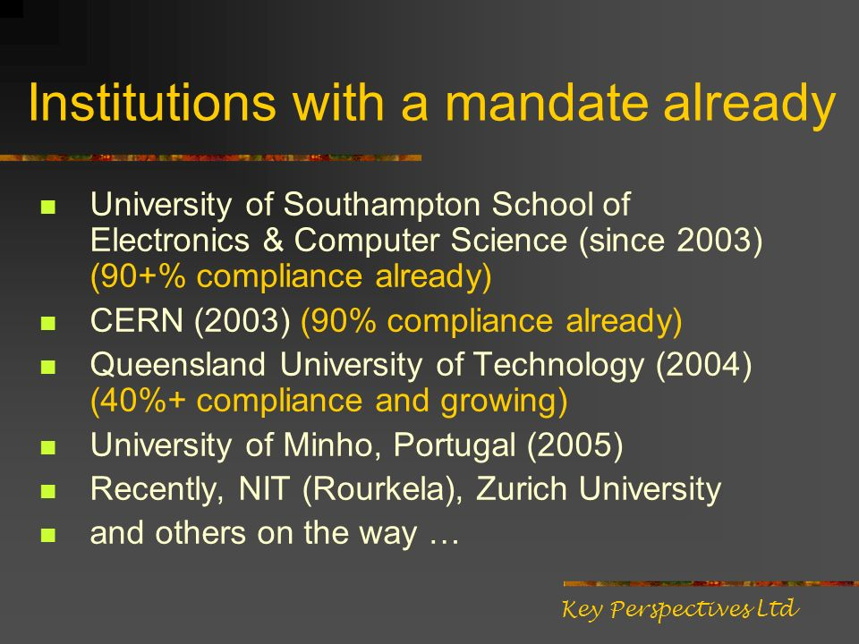 Institutions with a mandate already University of Southampton School of Electronics & Computer Science (since 2003) (90+% compliance already) CERN (20