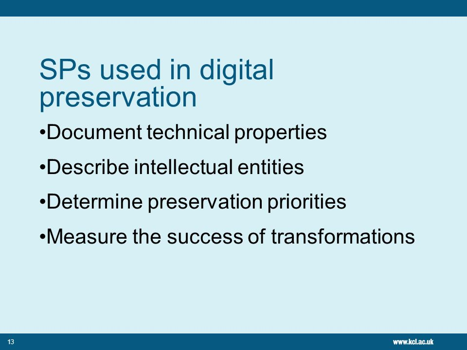 13 SPs used in digital preservation Document technical properties Describe intellectual entities Determine preservation priorities Measure the success of transformations