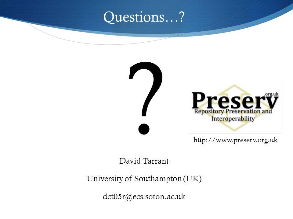 Questions…? ? David Tarrant University of Southampton (UK) dct05r@ecs.soton.ac.uk http://www.preserv.org.uk