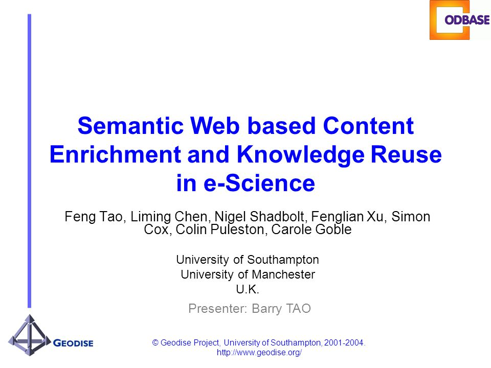 © Geodise Project, University of Southampton, 2001-2004. http://www.geodise.org/ Semantic Web based Content Enrichment and Knowledge Reuse in e-Scienc