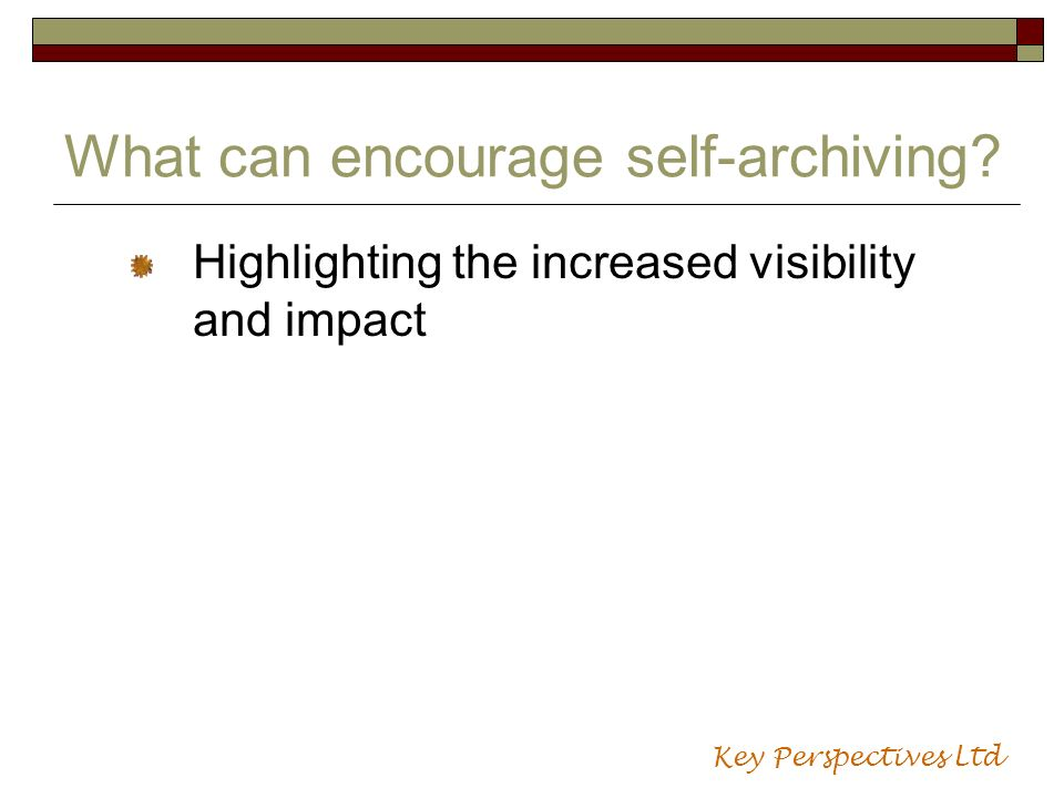 What can encourage self-archiving? Highlighting the increased visibility and impact Key Perspectives Ltd