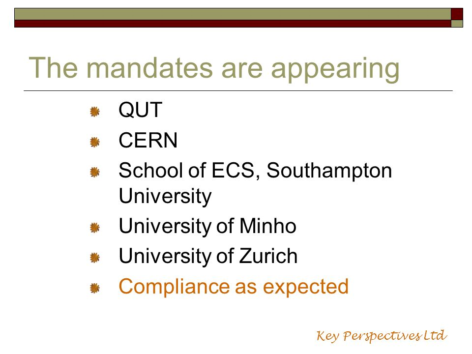 The mandates are appearing QUT CERN School of ECS, Southampton University University of Minho University of Zurich Compliance as expected Key Perspectives Ltd