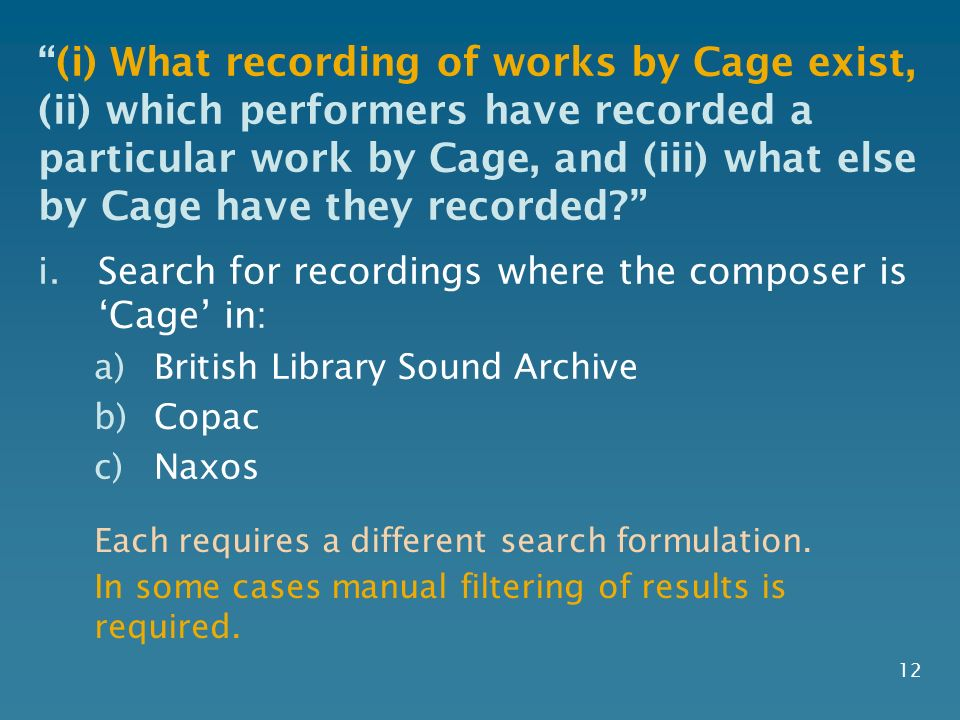 12 (i) What recording of works by Cage exist, (ii) which performers have recorded a particular work by Cage, and (iii) what else by Cage have they recorded.