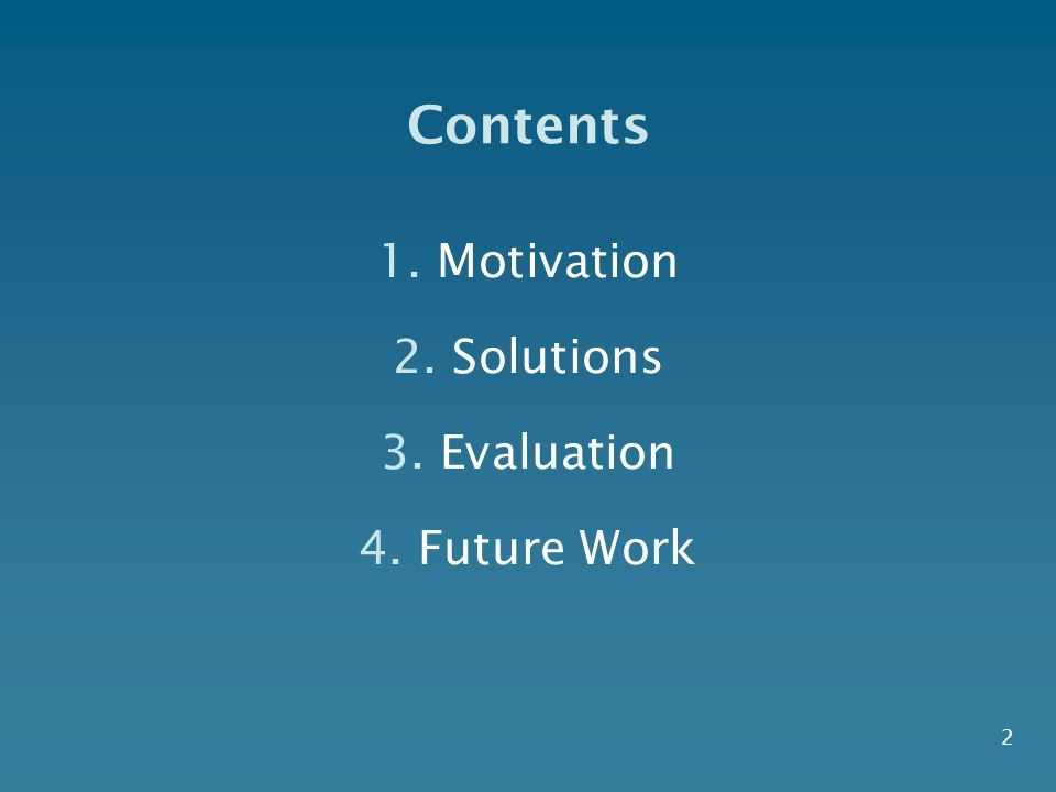 Contents 1.Motivation 2.Solutions 3.Evaluation 4.Future Work 2