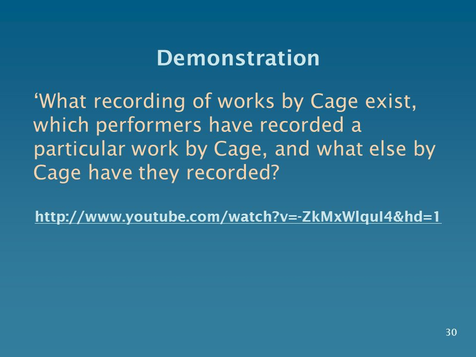 30 Demonstration What recording of works by Cage exist, which performers have recorded a particular work by Cage, and what else by Cage have they recorded.