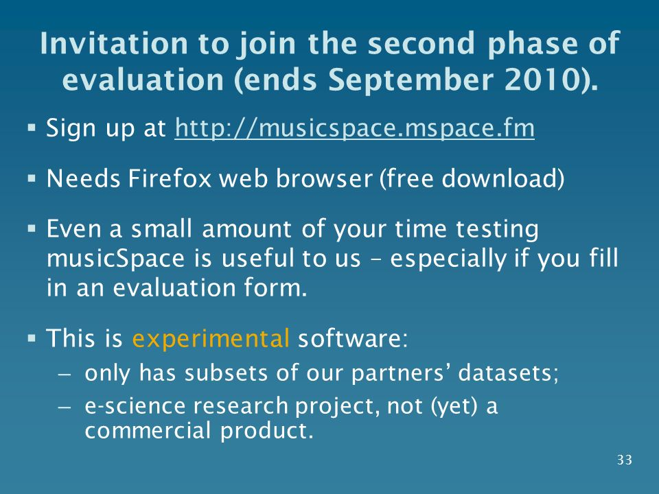 Invitation to join the second phase of evaluation (ends September 2010). Sign up at http://musicspace.mspace.fmhttp://musicspace.mspace.fm Needs Firef