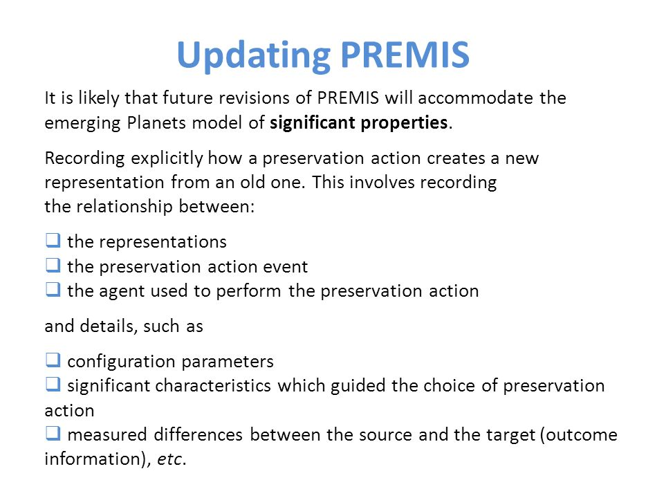 It is likely that future revisions of PREMIS will accommodate the emerging Planets model of significant properties.