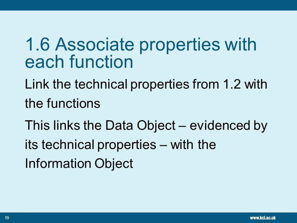 19 1.6 Associate properties with each function Link the technical properties from 1.2 with the functions This links the Data Object – evidenced by its