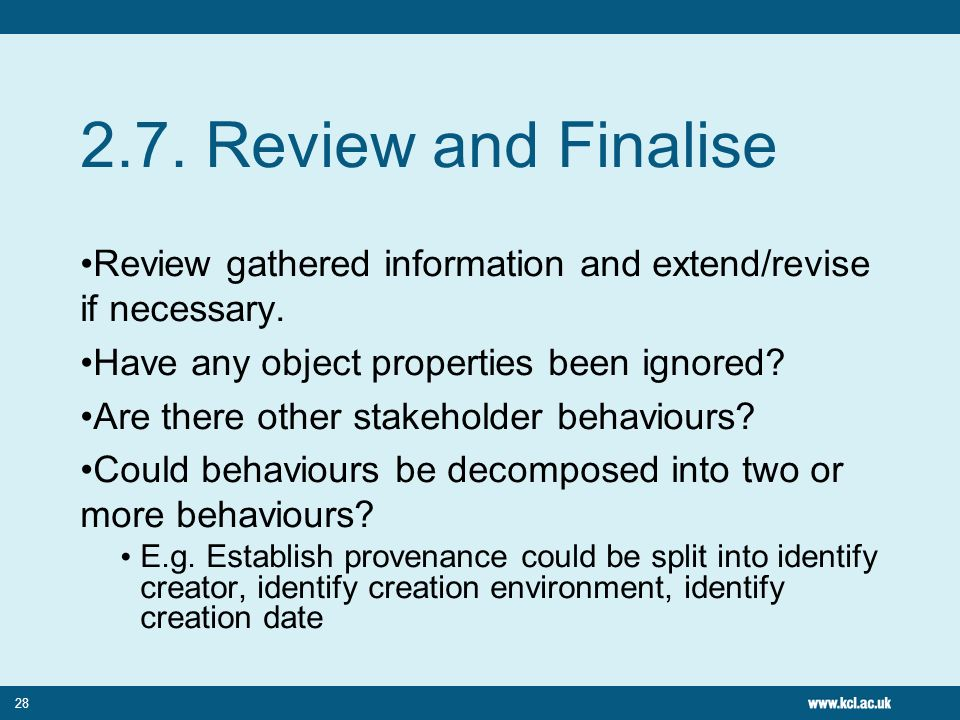 28 2.7. Review and Finalise Review gathered information and extend/revise if necessary. Have any object properties been ignored? Are there other stake