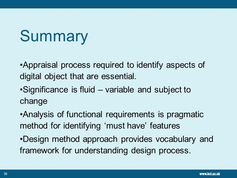 30 Summary Appraisal process required to identify aspects of digital object that are essential. Significance is fluid – variable and subject to change