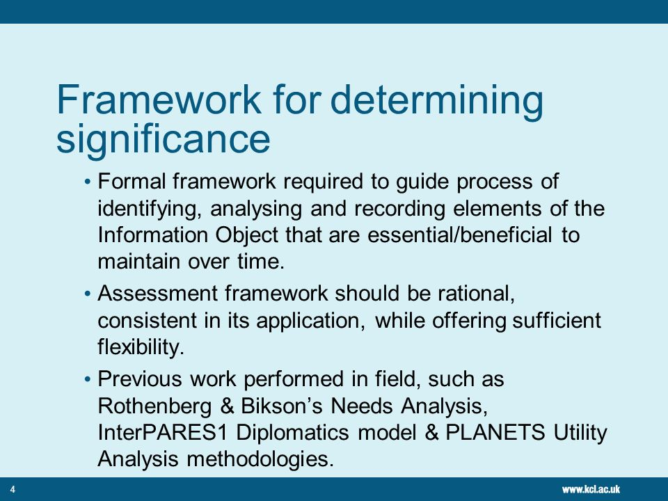 4 Framework for determining significance Formal framework required to guide process of identifying, analysing and recording elements of the Informatio