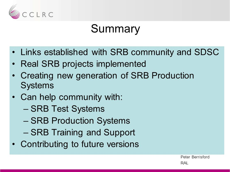 Peter Berrisford RAL Summary Links established with SRB community and SDSC Real SRB projects implemented Creating new generation of SRB Production Sys
