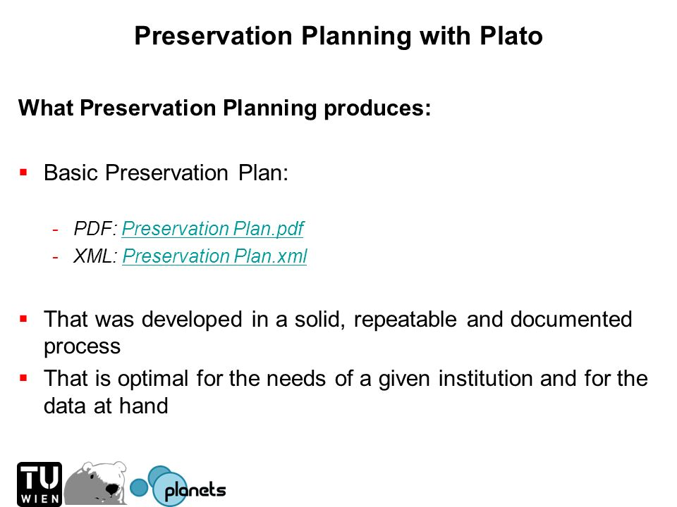 What Preservation Planning produces: Basic Preservation Plan: -PDF: Preservation Plan.pdfPreservation Plan.pdf -XML: Preservation Plan.xmlPreservation