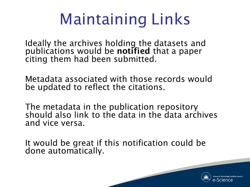 Maintaining Links Ideally the archives holding the datasets and publications would be notified that a paper citing them had been submitted. Metadata a