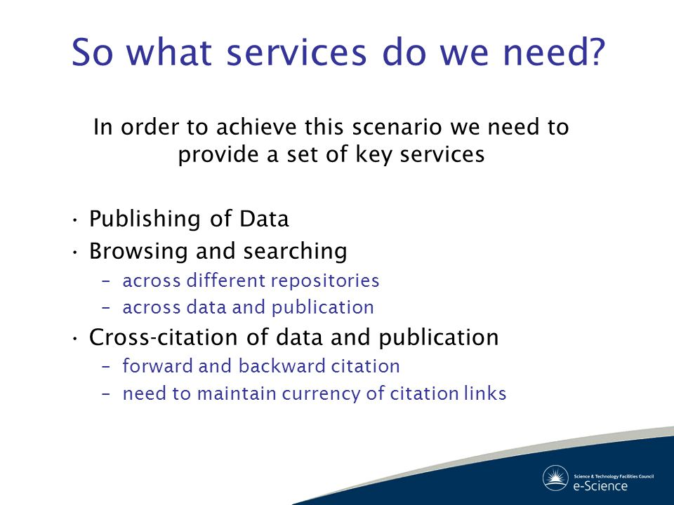 So what services do we need? In order to achieve this scenario we need to provide a set of key services Publishing of Data Browsing and searching –acr