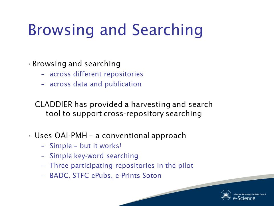 Browsing and Searching Browsing and searching –across different repositories –across data and publication CLADDIER has provided a harvesting and searc