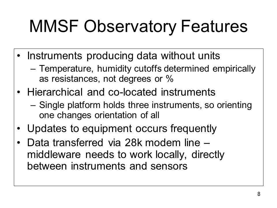 8 MMSF Observatory Features Instruments producing data without units –Temperature, humidity cutoffs determined empirically as resistances, not degrees
