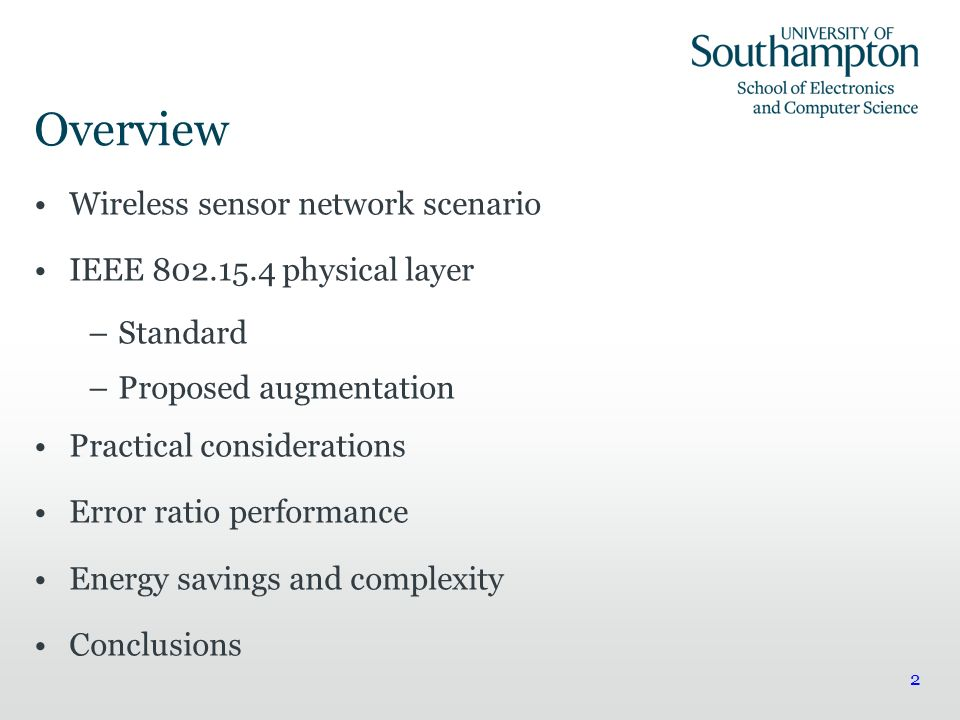 2 Overview Wireless sensor network scenario IEEE 802.15.4 physical layer –Standard –Proposed augmentation Practical considerations Error ratio perform