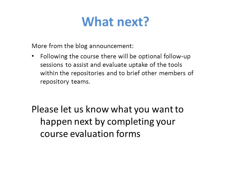 What next? More from the blog announcement: Following the course there will be optional follow-up sessions to assist and evaluate uptake of the tools