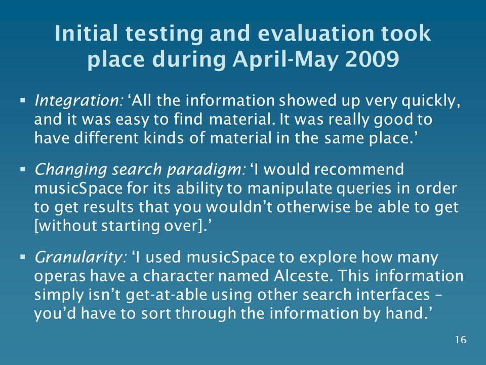 16 Initial testing and evaluation took place during April-May 2009 Integration: All the information showed up very quickly, and it was easy to find material.
