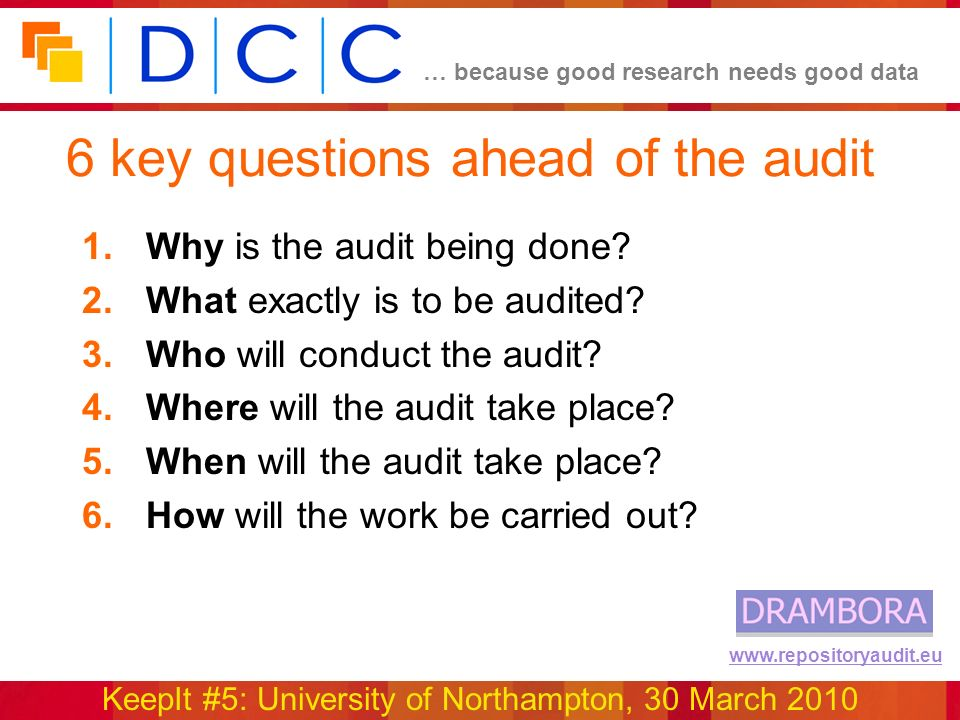 … because good research needs good data KeepIt #5: University of Northampton, 30 March 2010 www.repositoryaudit.eu 6 key questions ahead of the audit