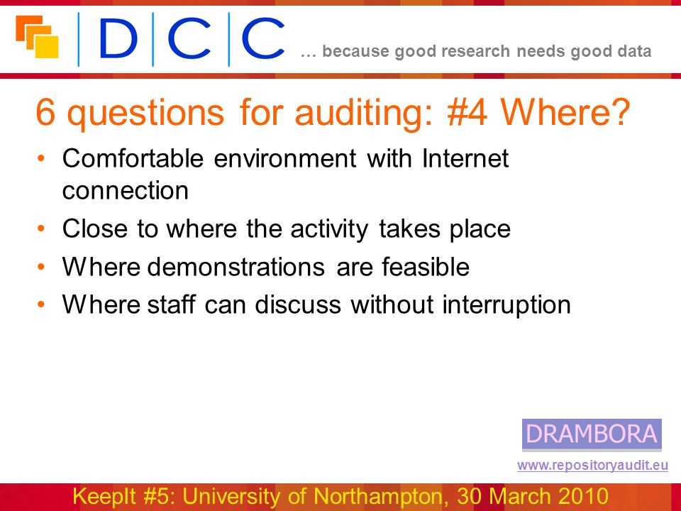 … because good research needs good data KeepIt #5: University of Northampton, 30 March 2010 www.repositoryaudit.eu 6 questions for auditing: #4 Where.