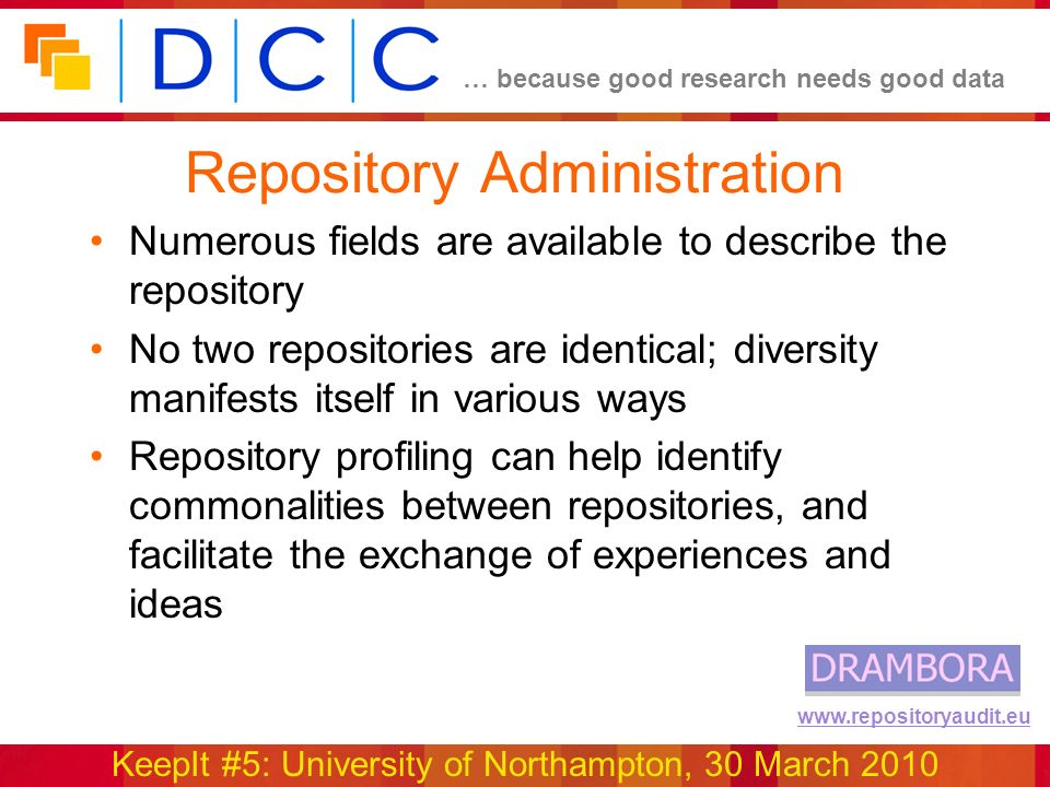 … because good research needs good data KeepIt #5: University of Northampton, 30 March 2010 www.repositoryaudit.eu Repository Administration Numerous