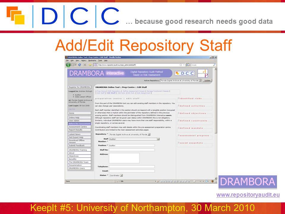 … because good research needs good data KeepIt #5: University of Northampton, 30 March 2010 www.repositoryaudit.eu Add/Edit Repository Staff