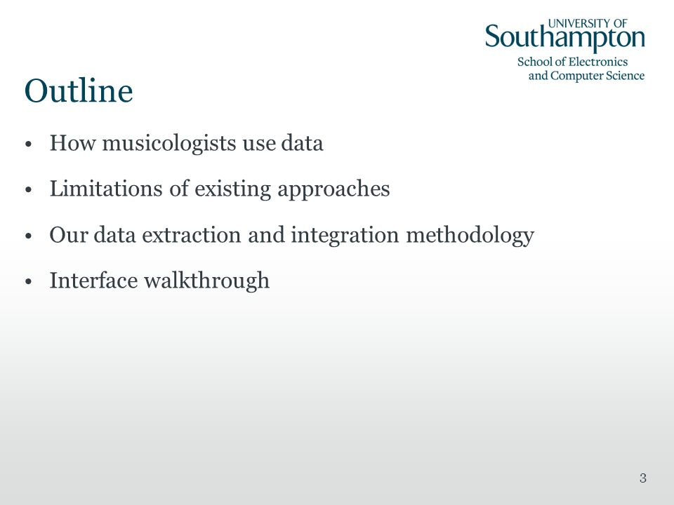 Outline How musicologists use data Limitations of existing approaches Our data extraction and integration methodology Interface walkthrough 3