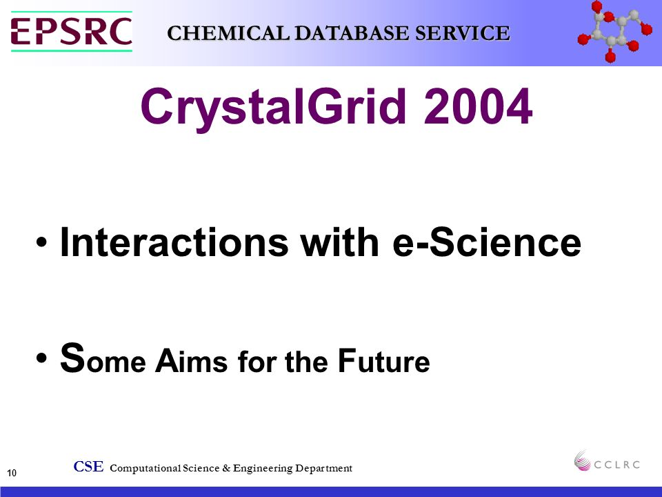 CSE Computational Science & Engineering Department CHEMICAL DATABASE SERVICE 10 CrystalGrid 2004 Interactions with e-Science S ome A ims for the F uture